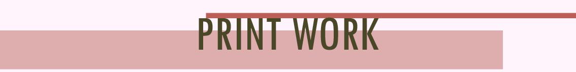 Text Reads: Print Work